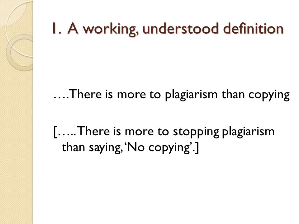 1. A working, understood definition ….There is more to plagiarism than copying […..