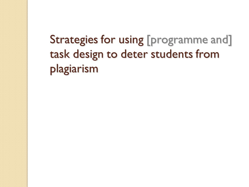 Strategies for using [programme and] task design to deter students from plagiarism