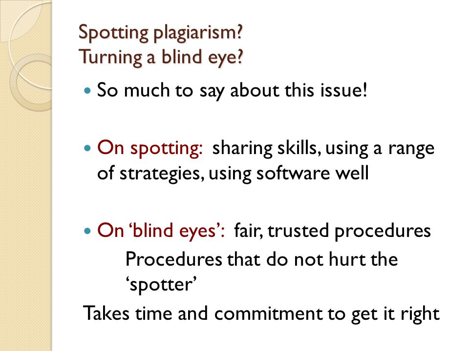 Spotting plagiarism. Turning a blind eye. So much to say about this issue.