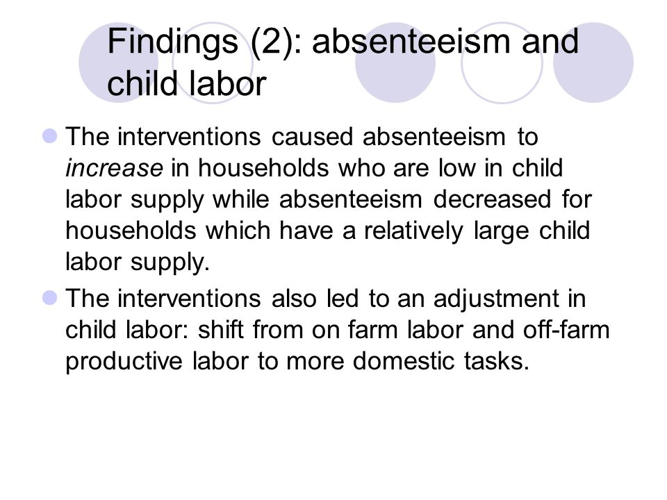 Findings (2): absenteeism and child labor The interventions caused absenteeism to increase in households who are low in child labor supply while absenteeism decreased for households which have a relatively large child labor supply.