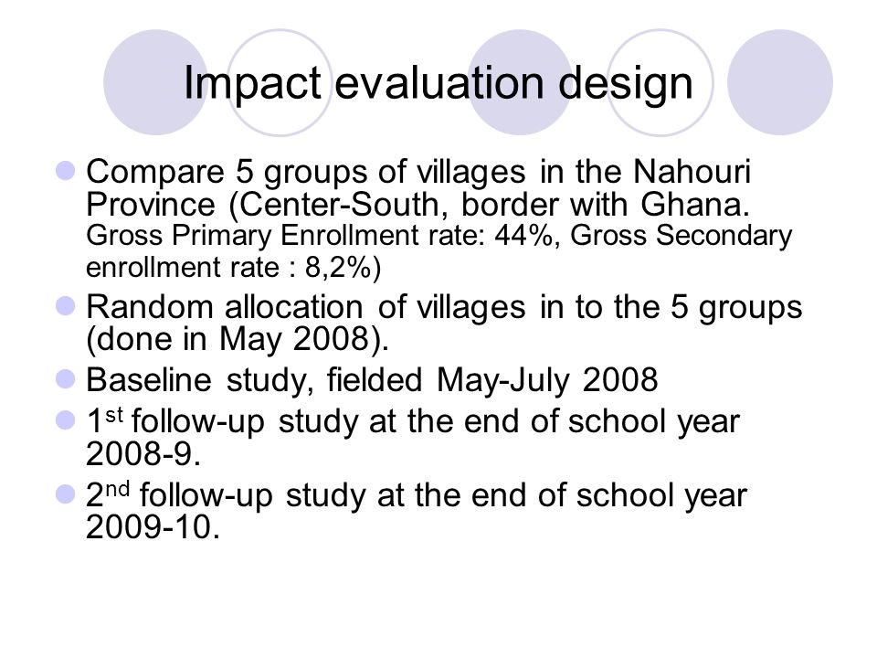 Impact evaluation design Compare 5 groups of villages in the Nahouri Province (Center-South, border with Ghana.