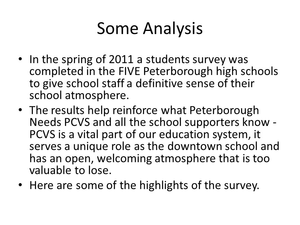 Some Analysis In the spring of 2011 a students survey was completed in the FIVE Peterborough high schools to give school staff a definitive sense of their school atmosphere.