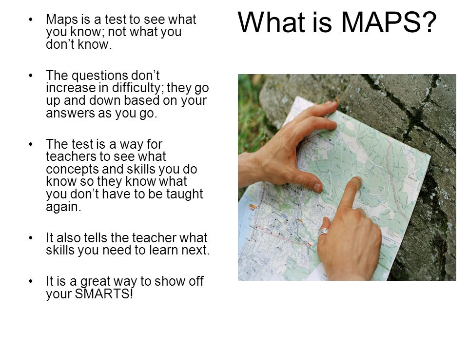 What is MAPS. Maps is a test to see what you know; not what you don't know.