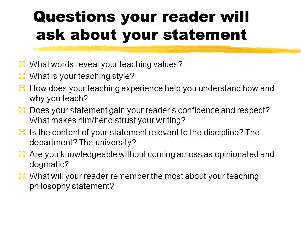 Questions your reader will ask about your statement zWhat words reveal your teaching values.