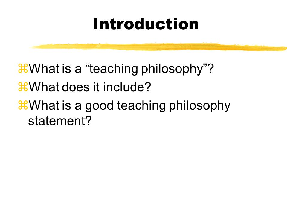Introduction zWhat is a teaching philosophy . zWhat does it include.