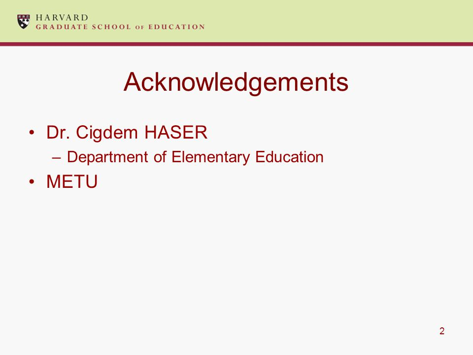 2 Acknowledgements Dr. Cigdem HASER –Department of Elementary Education METU