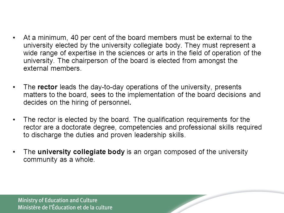 At a minimum, 40 per cent of the board members must be external to the university elected by the university collegiate body.