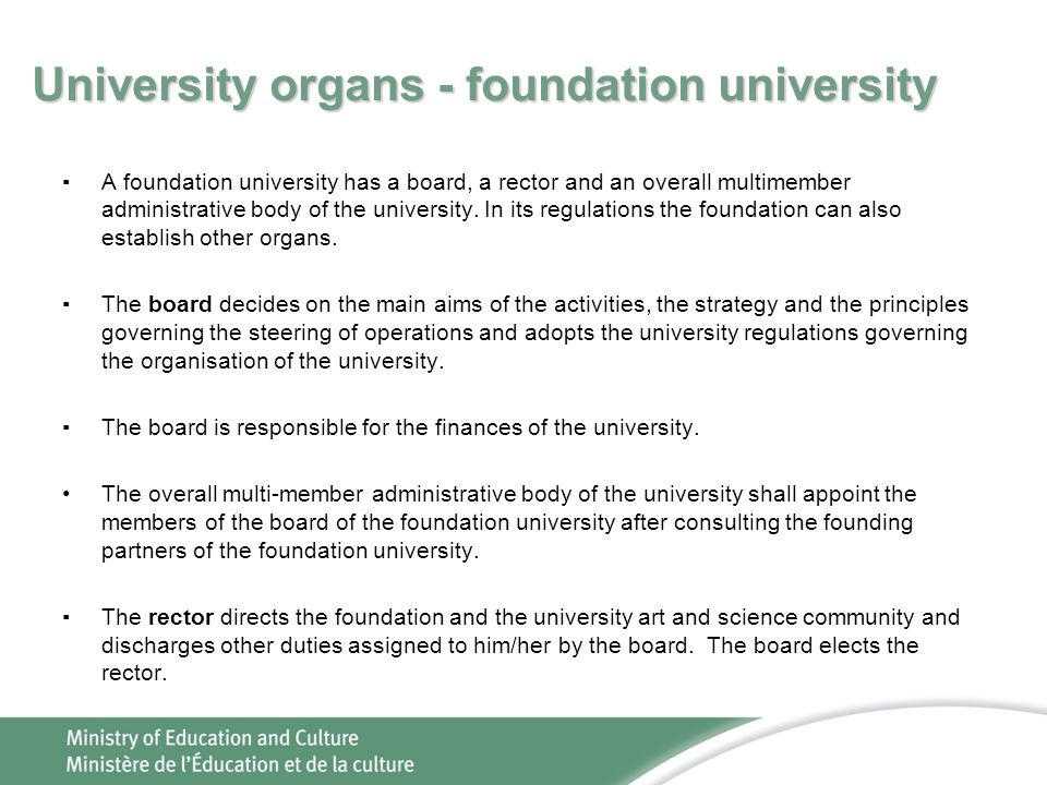 University organs - foundation university ▪A foundation university has a board, a rector and an overall multimember administrative body of the university.