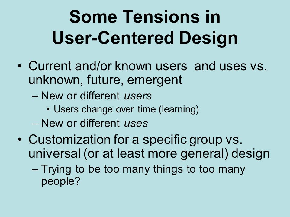 Some Tensions in User-Centered Design Current and/or known users and uses vs.