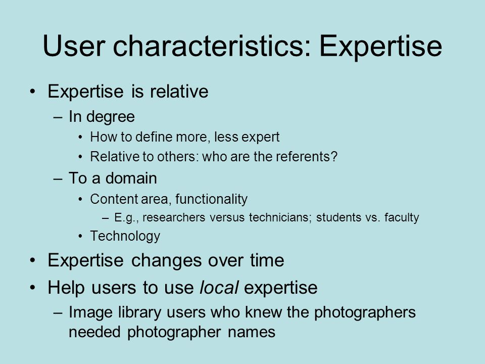 User characteristics: Expertise Expertise is relative –In degree How to define more, less expert Relative to others: who are the referents.