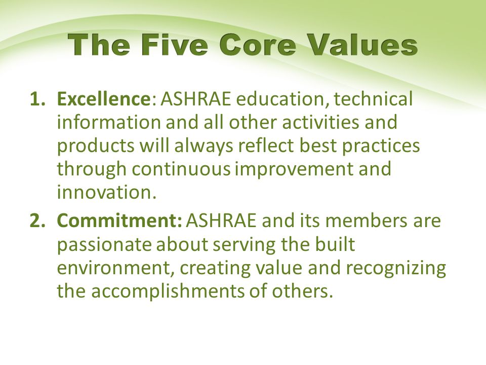 1.Excellence: ASHRAE education, technical information and all other activities and products will always reflect best practices through continuous improvement and innovation.