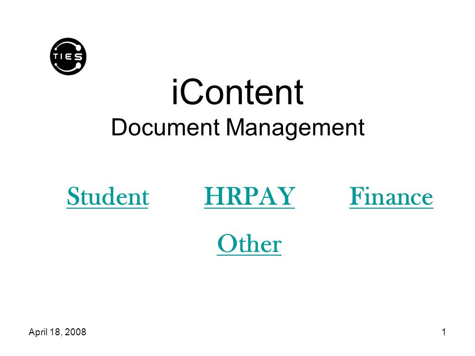 April 18, 20081 iContent Document Management StudentHRPAYFinance Other