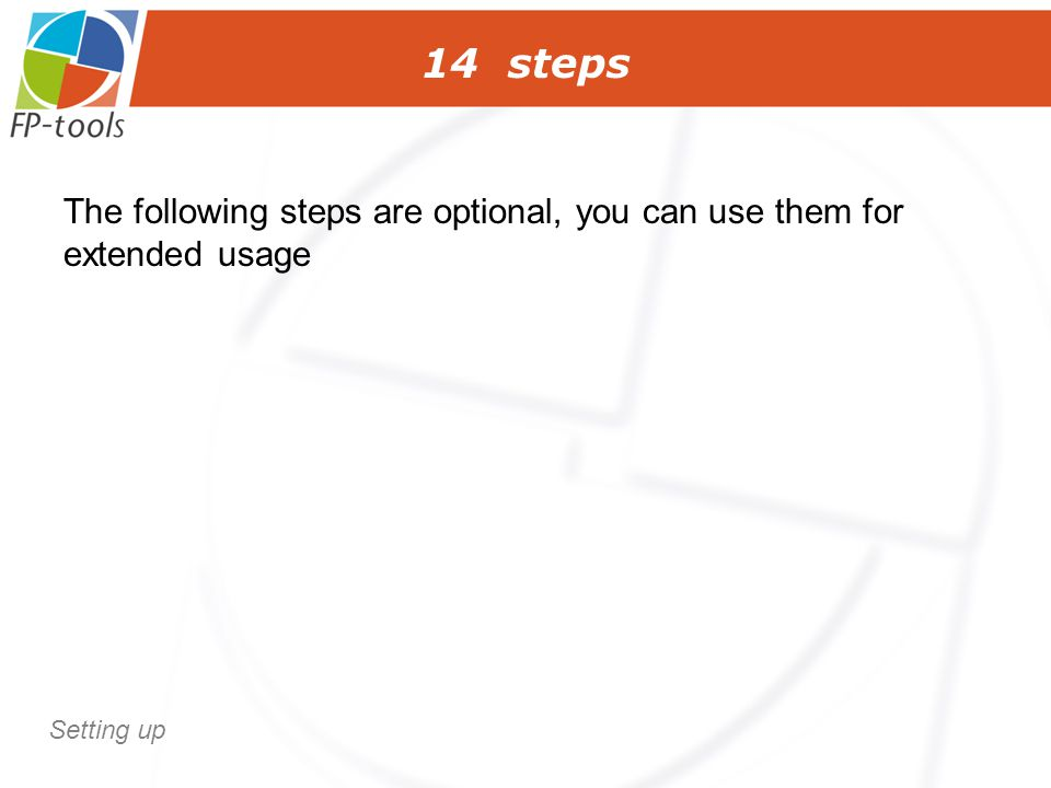 14 steps The following steps are optional, you can use them for extended usage Setting up