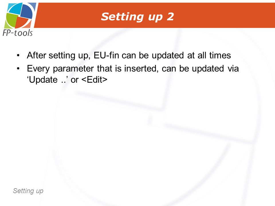 Setting up 2 After setting up, EU-fin can be updated at all times Every parameter that is inserted, can be updated via 'Update..' or Setting up