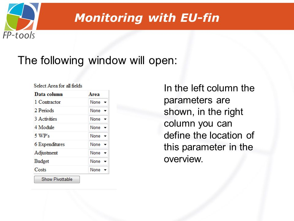 The following window will open: Monitoring with EU-fin In the left column the parameters are shown, in the right column you can define the location of this parameter in the overview.