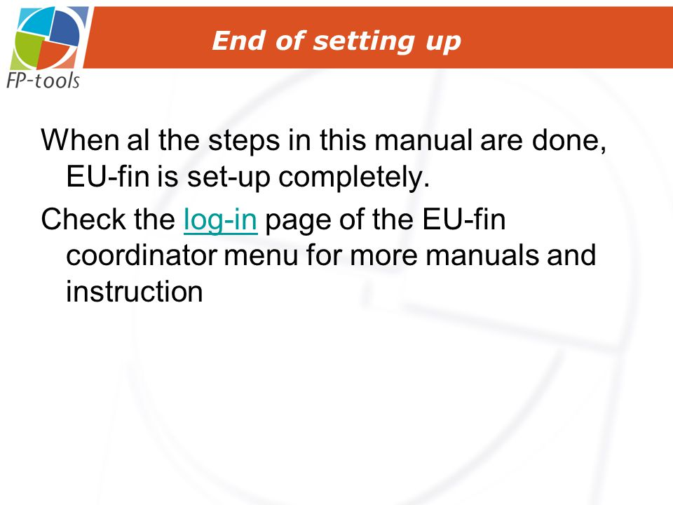 When al the steps in this manual are done, EU-fin is set-up completely.