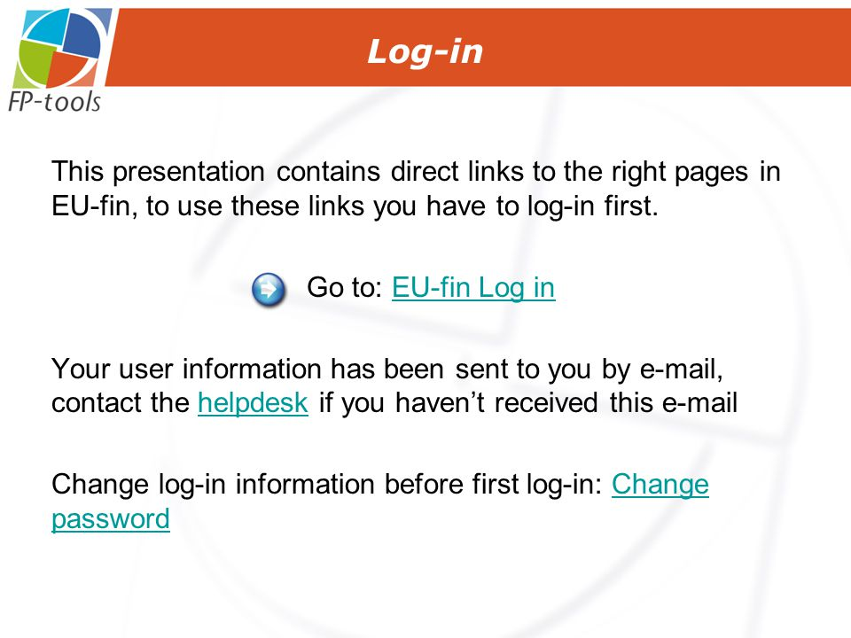 Log-in This presentation contains direct links to the right pages in EU-fin, to use these links you have to log-in first.