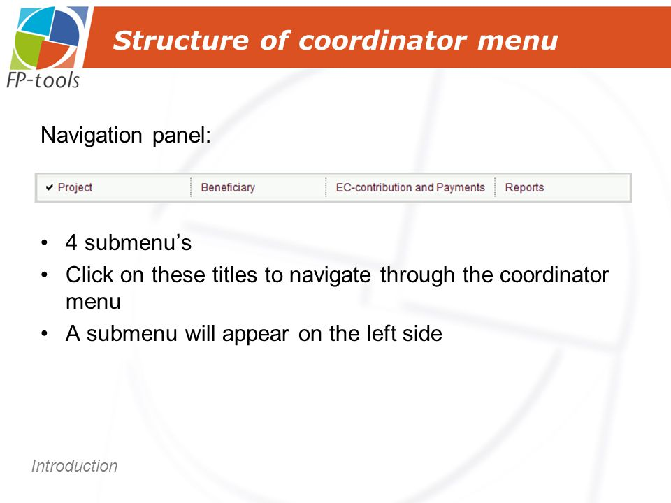 Structure of coordinator menu Navigation panel: 4 submenu's Click on these titles to navigate through the coordinator menu A submenu will appear on the left side Introduction