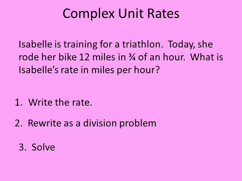 Complex Unit Rates 1.Write the rate. Isabelle is training for a triathlon.