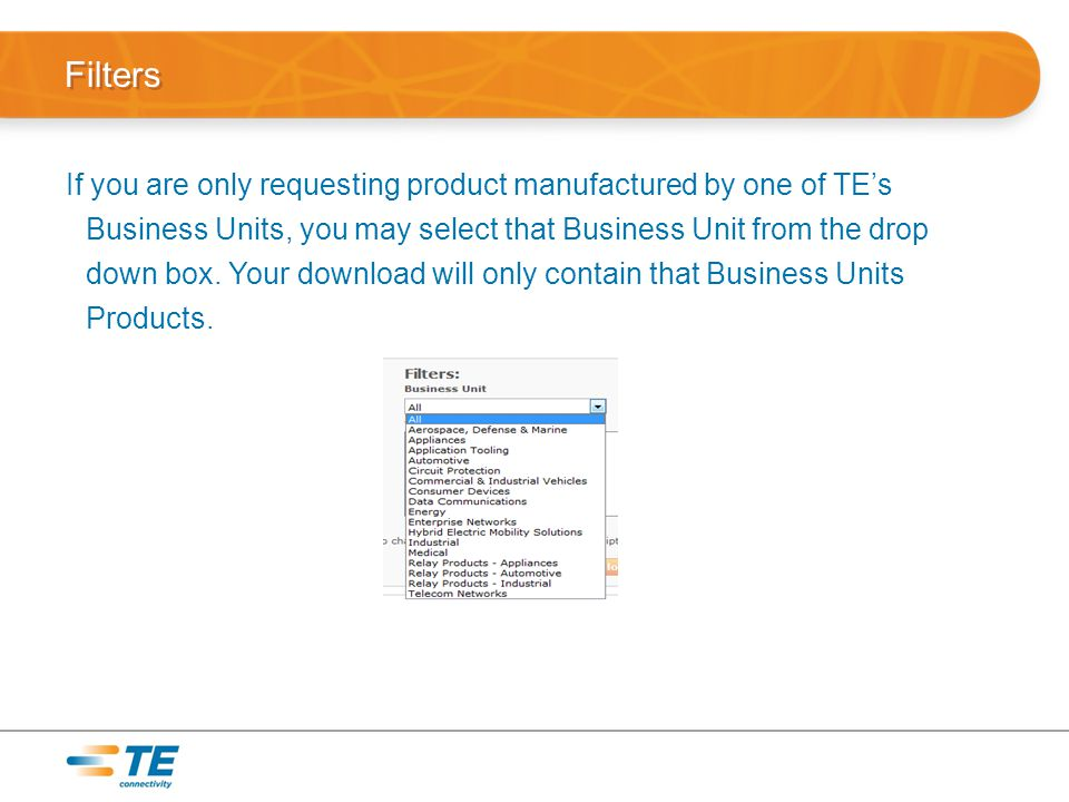 Filters If you are only requesting product manufactured by one of TE's Business Units, you may select that Business Unit from the drop down box.
