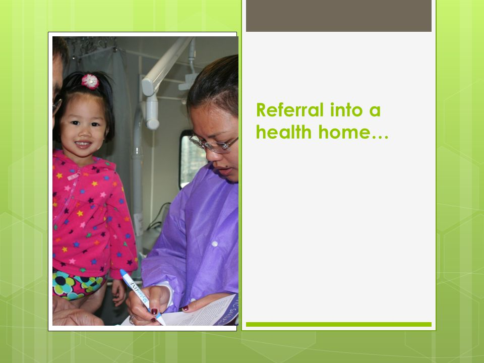 Referral into a health home…