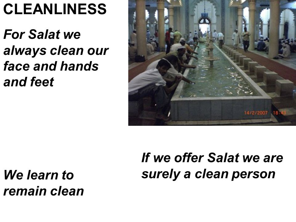 For Salat we always clean our face and hands and feet CLEANLINESS If we offer Salat we are surely a clean person We learn to remain clean