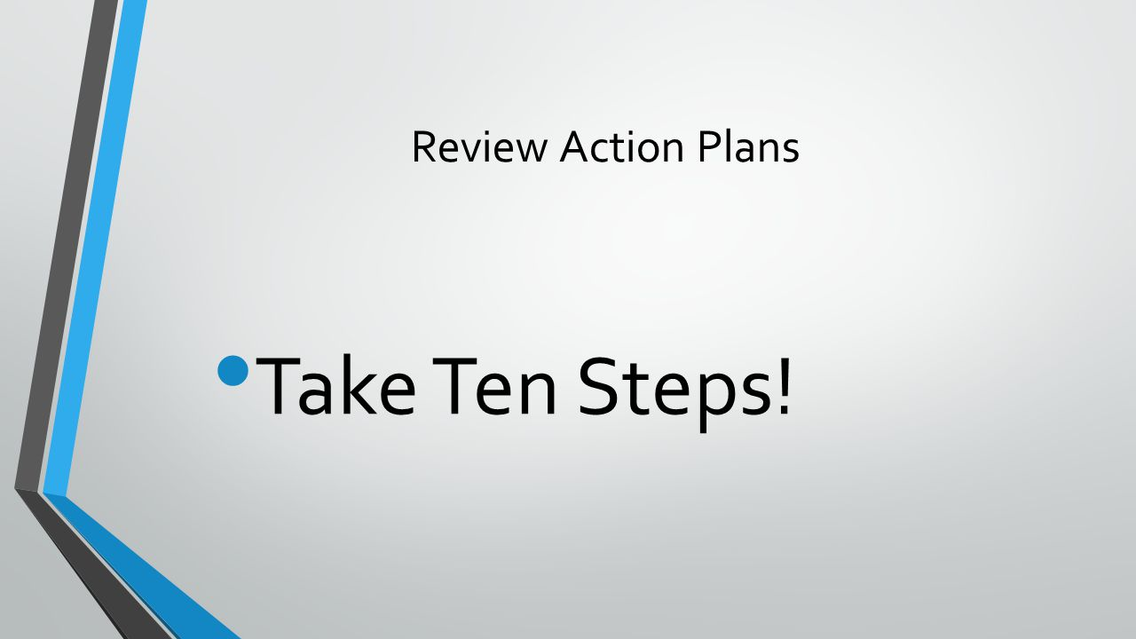 Review Action Plans Take Ten Steps!