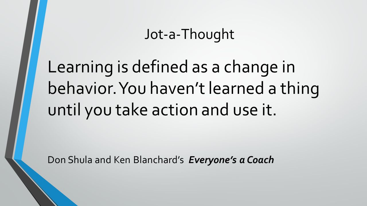 Jot-a-Thought Learning is defined as a change in behavior.