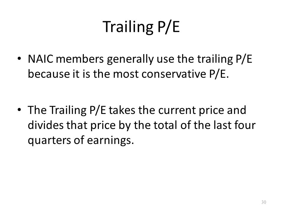Trailing P/E NAIC members generally use the trailing P/E because it is the most conservative P/E.