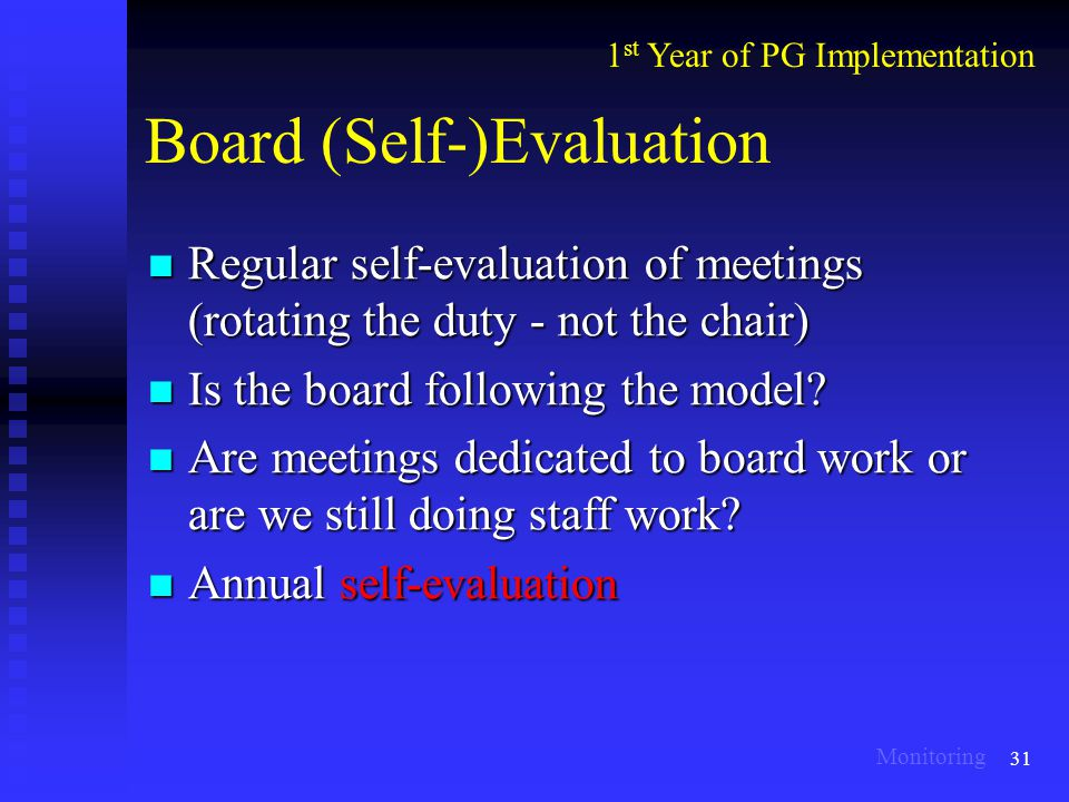 31 Board (Self-)Evaluation Regular self-evaluation of meetings (rotating the duty - not the chair) Regular self-evaluation of meetings (rotating the duty - not the chair) Is the board following the model.