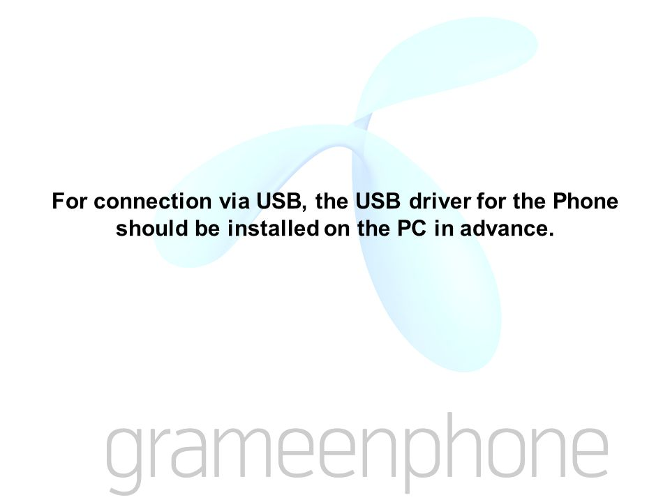 For connection via USB, the USB driver for the Phone should be installed on the PC in advance.