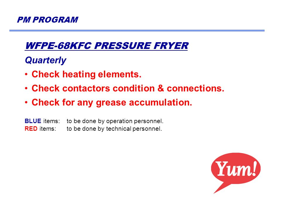 PM PROGRAM WFPE-68KFC PRESSURE FRYER Quarterly Check heating elements.