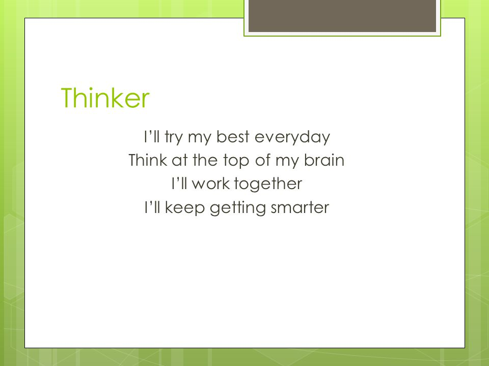 Thinker I'll try my best everyday Think at the top of my brain I'll work together I'll keep getting smarter