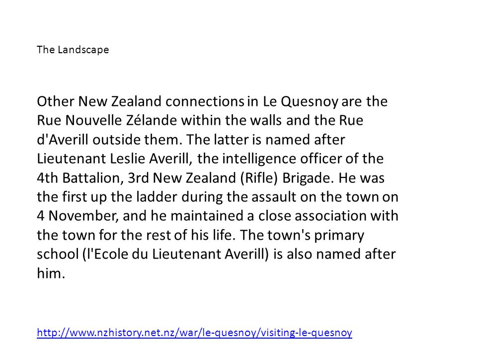 Other New Zealand connections in Le Quesnoy are the Rue Nouvelle Zélande within the walls and the Rue d Averill outside them.