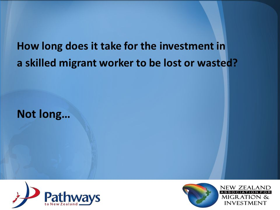 How long does it take for the investment in a skilled migrant worker to be lost or wasted.