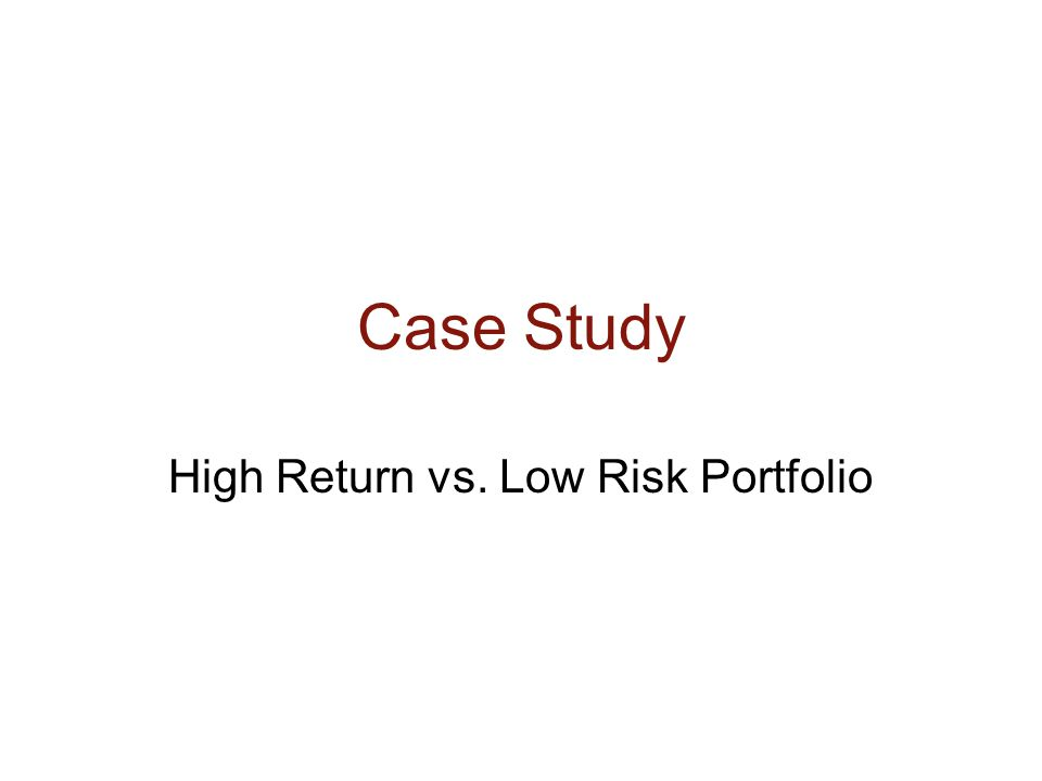 Case Study High Return vs. Low Risk Portfolio