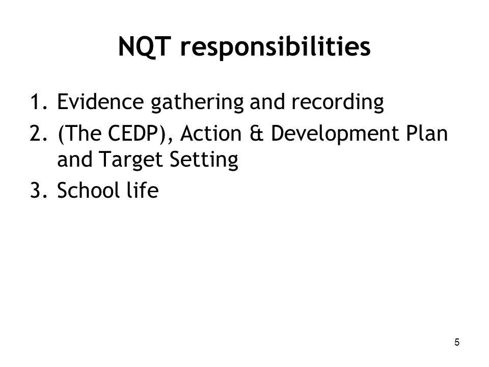 NQT responsibilities 1.Evidence gathering and recording 2.(The CEDP), Action & Development Plan and Target Setting 3.School life 5