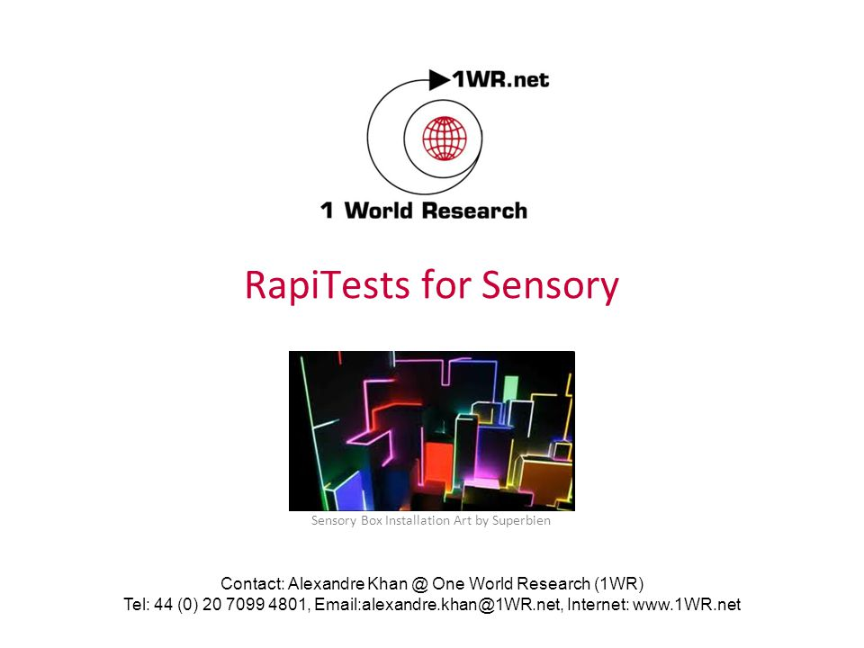RapiTests for Sensory Contact: Alexandre Khan @ One World Research (1WR) Tel: 44 (0) 20 7099 4801, Email:alexandre.khan@1WR.net, Internet: www.1WR.net Sensory Box Installation Art by Superbien
