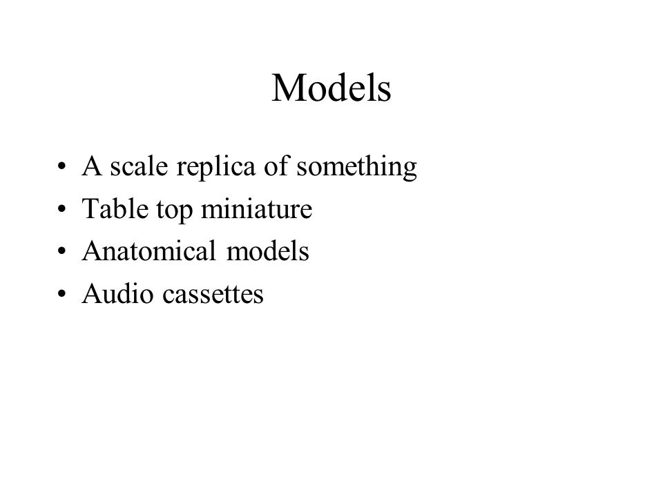 Models A scale replica of something Table top miniature Anatomical models Audio cassettes