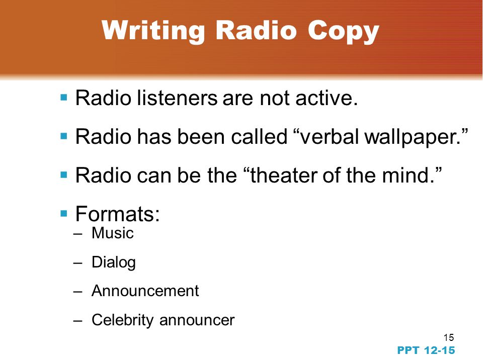 14 PPT 12-14 Copywriting for Broadcast Advertising  Different opportunities due to sight and sound  Inherent limitations...