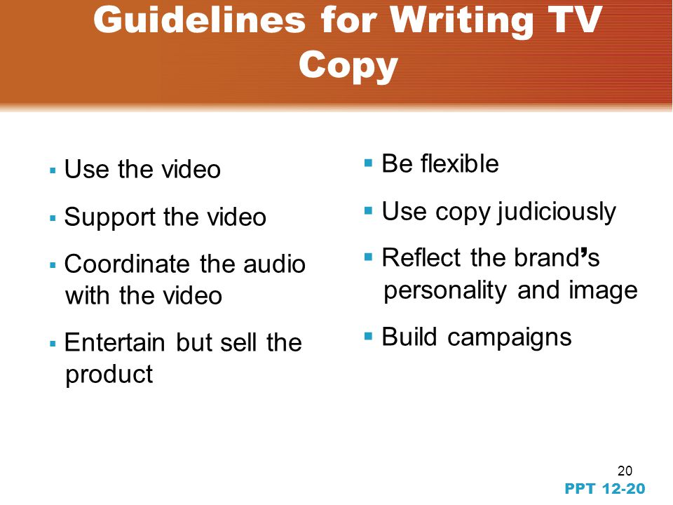 19 PPT 12-19 Television Advertising Formats  Demonstration  Problem and solution  Music and song  Spokesperson  Dialogue  Vignette  Narrative
