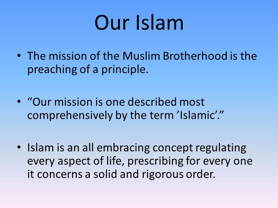 Our Islam The mission of the Muslim Brotherhood is the preaching of a principle.