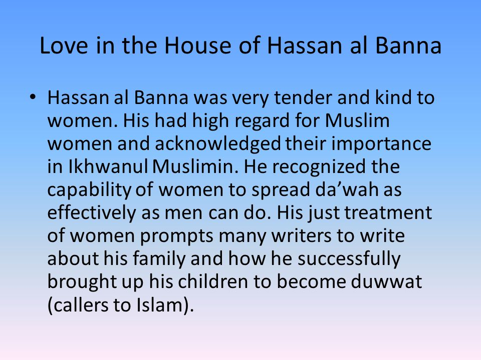 Love in the House of Hassan al Banna Hassan al Banna was very tender and kind to women.