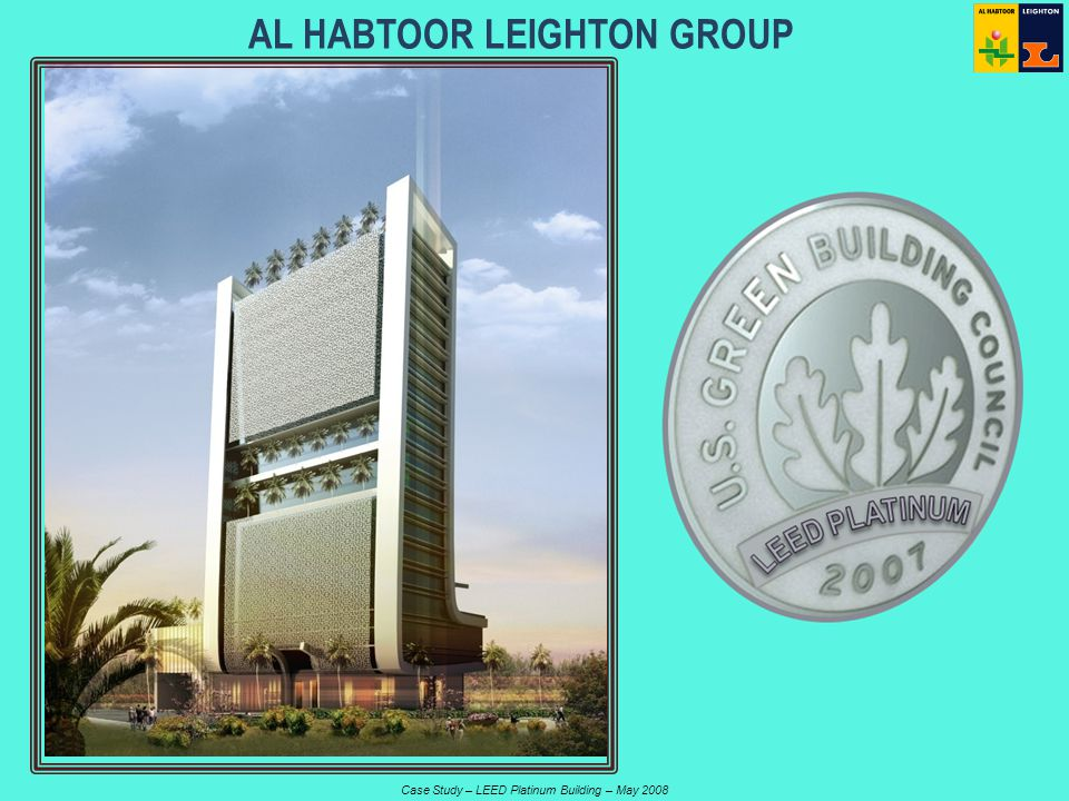 Case Study – LEED Platinum Building – May 2008 AL HABTOOR LEIGHTON GROUP