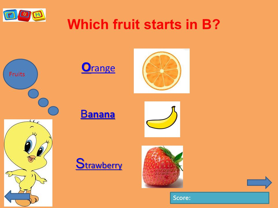 Which fruit starts in B Fruits O range Score: B anana B anana S trawberry S trawberry
