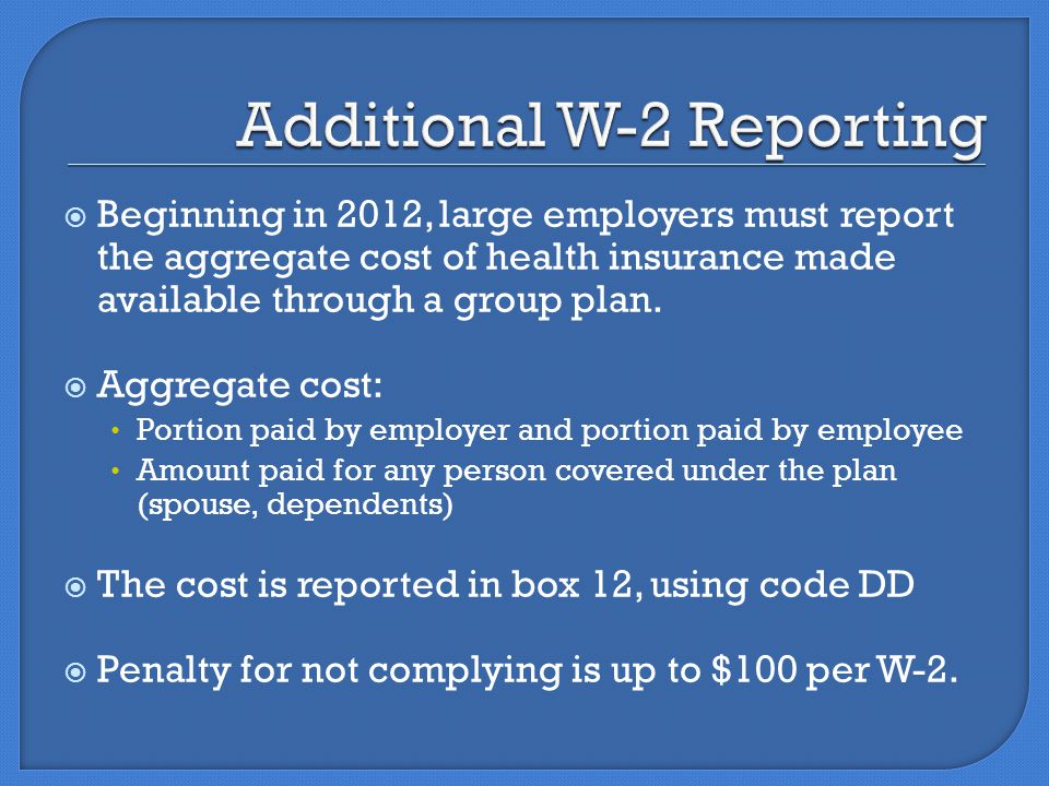  Beginning in 2012, large employers must report the aggregate cost of health insurance made available through a group plan.