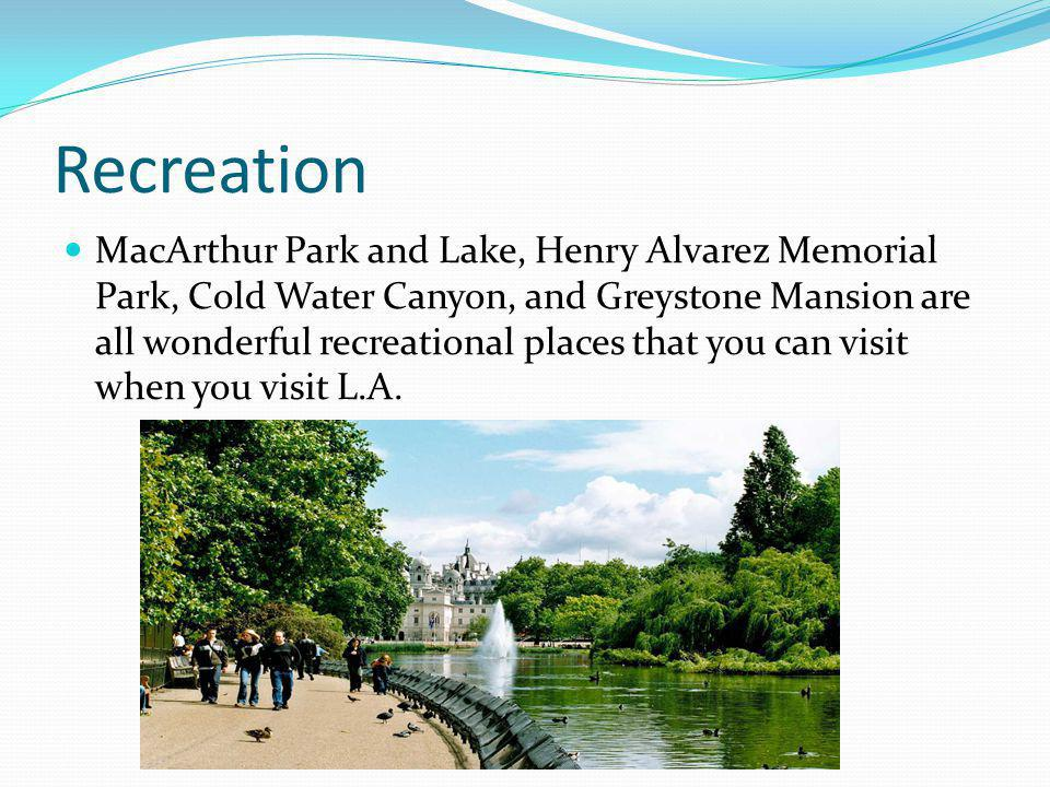 Recreation MacArthur Park and Lake, Henry Alvarez Memorial Park, Cold Water Canyon, and Greystone Mansion are all wonderful recreational places that you can visit when you visit L.A.