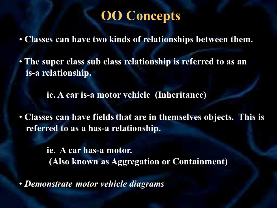 OO Concepts Classes can have two kinds of relationships between them.