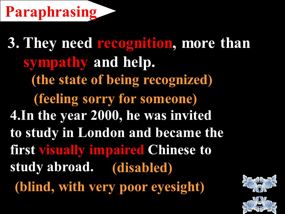 Paraphrasing 3. They need recognition, more than sympathy and help.