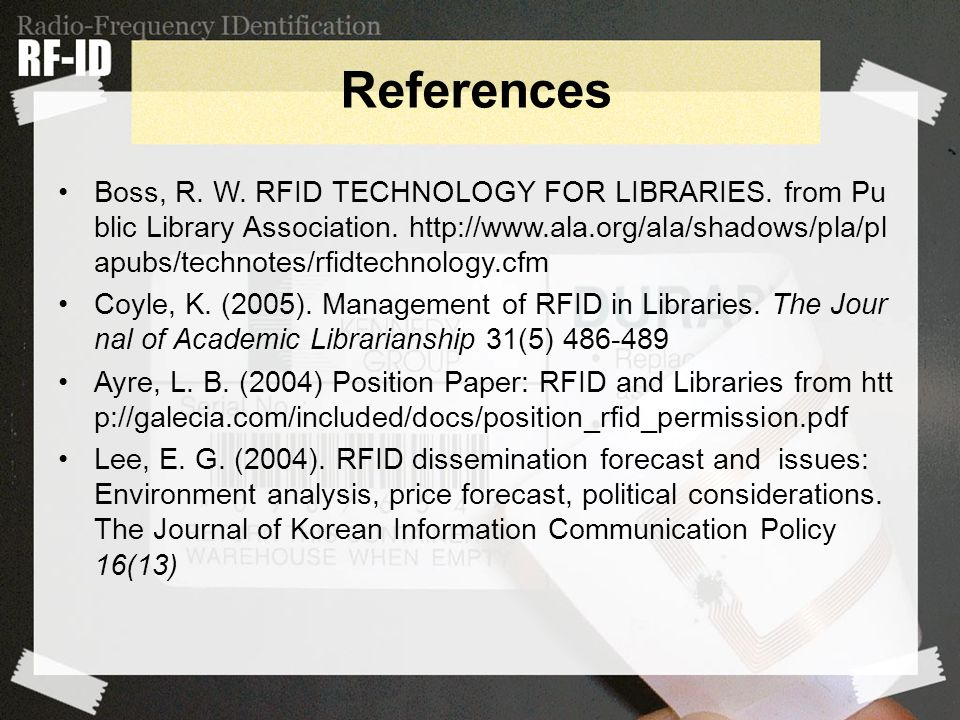 Boss, R. W. RFID TECHNOLOGY FOR LIBRARIES. from Pu blic Library Association.